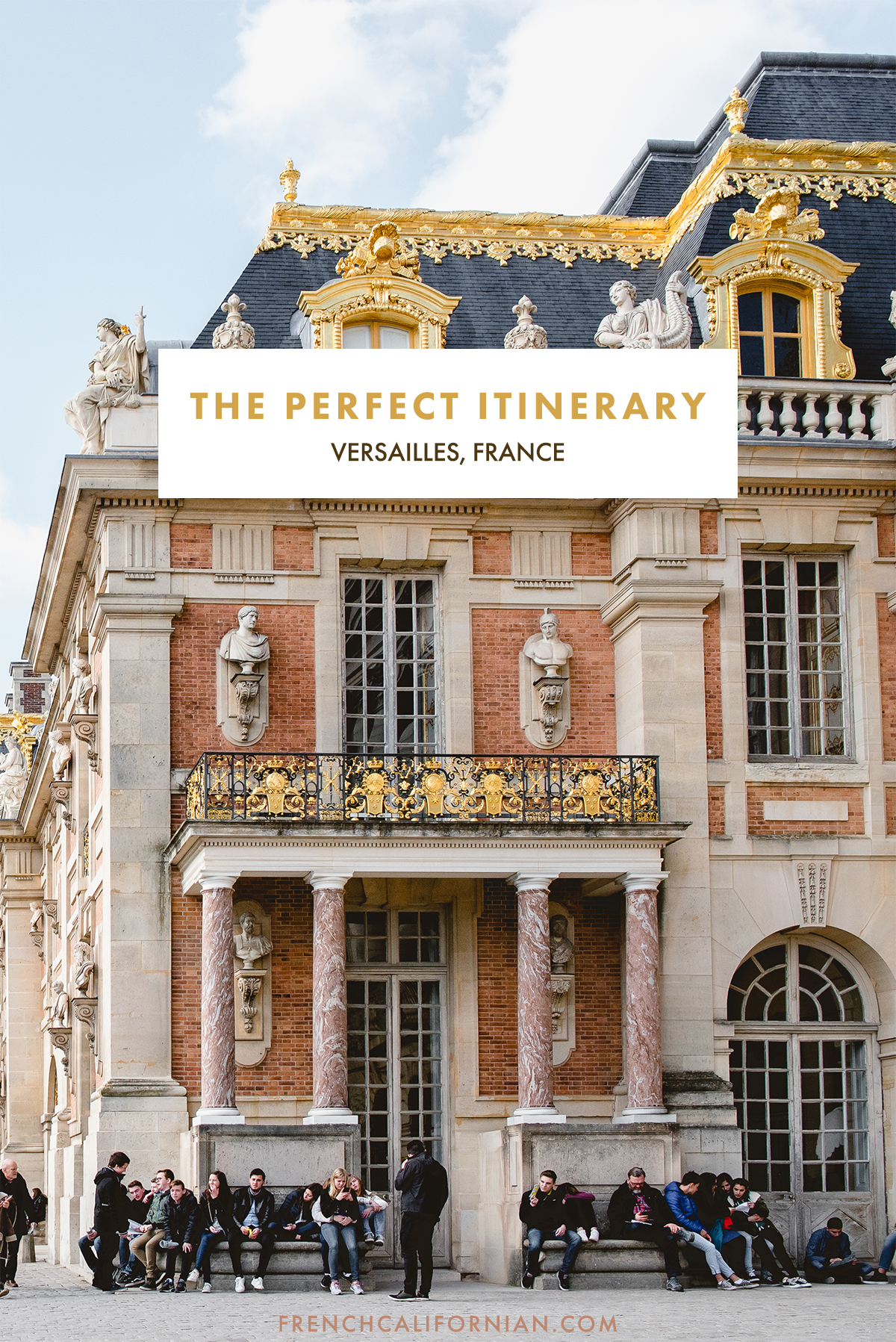 The Best Itinerary for a Day Trip to Versailles, France | French Californian